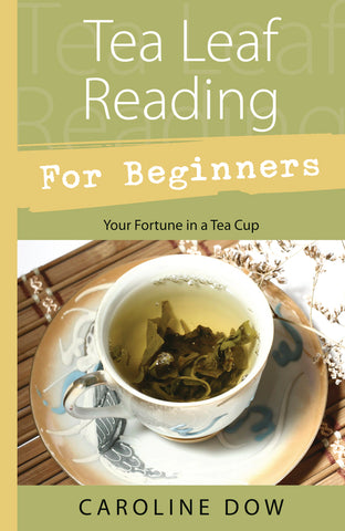 Tea Leaf Reading for Beginners by Caroline Dow