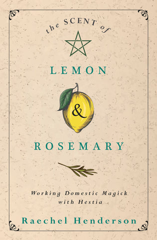 The Scent of Lemon & Rosemary: Working Domestic Magick with Hestia by Raechel Henderson