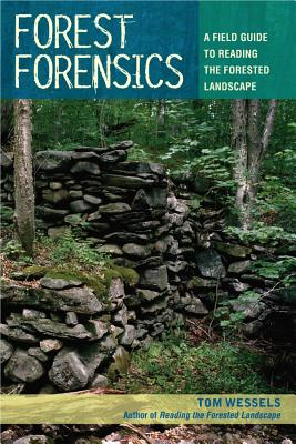 Forest Forensics: A Field Guide to Reading the Forested Landscape by Tom Wessels