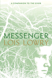 The Giver Quartet #3: Messenger by Lois Lowry