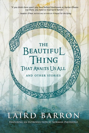 The Beautiful Thing That Awaits Us All: Stories by Laird Barron