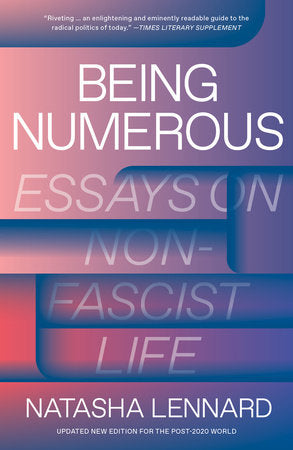 Being Numerous: Essays on Non-Fascist Life by Natasha Lennard