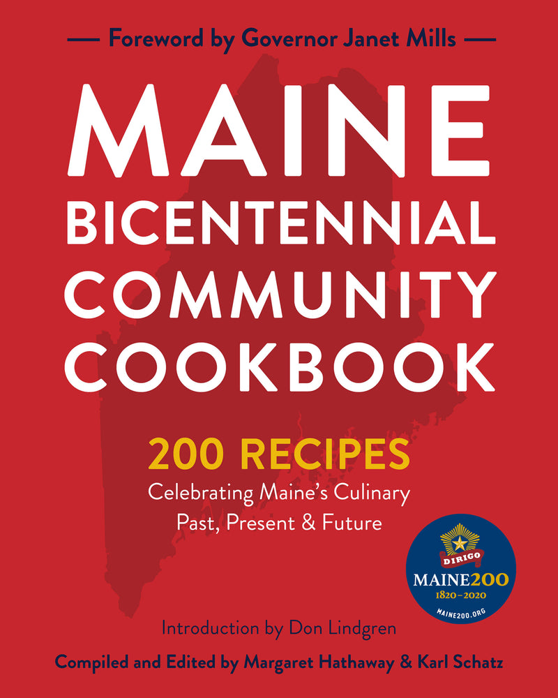 Maine Bicentennial Community Cookbook: 200 Recipes Celebrating Maine's Culinary Past, Present, and Future by Karl Schatz & Margaret Hathaway