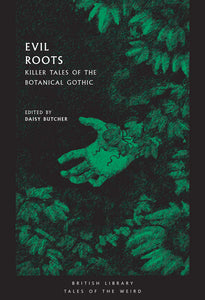 Evil Roots: Killer Tales of the Botanical Gothic ed by Daisy Butcher
