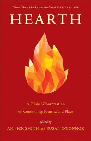 Hearth: A Global Conversation on Identity, Community, & Place by Annick Smith & Susan O'Connor