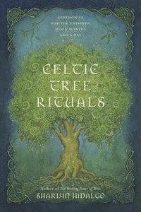 Celtic Tree Rituals: Ceremonies for the 13 Moon Months & a Day by Sharlyn Hidalgo