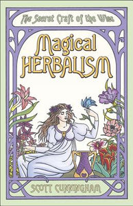 Magical Herbalism: The Secret Craft of the Wise by Scott Cunningham