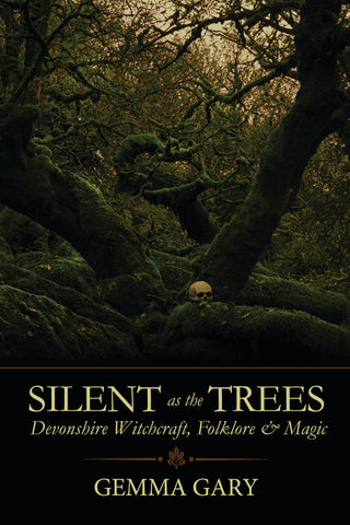 Silent as the Trees: Devonshire Witchcraft, Folklore & Magic by Gemma Gary