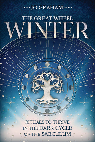 Winter: Rituals to Thrive in the Dark Cycle of the Saeculum by Jo Graham