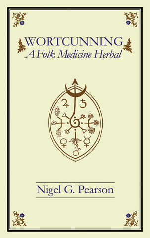 Wortcunning: A Folk Medicine Herbal by Nigel G. Pearson