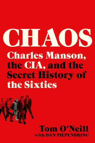 Chaos: Charles Manson, the CIA, & the Secret History of the Sixties by Tom O'Neill