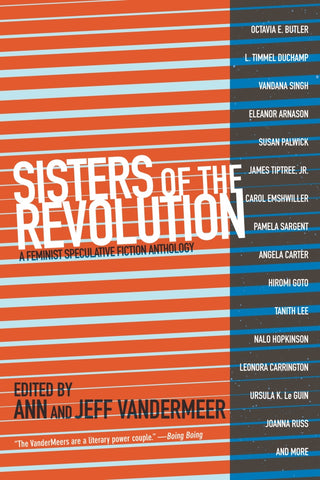 Sisters of the Revolution: A Feminist Seculative Fiction Anthology ed by Ann & Jeff Vandermeer