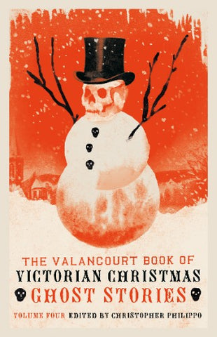The Valancourt Book of Victorian Christmas Ghost Stories - Vol. 4