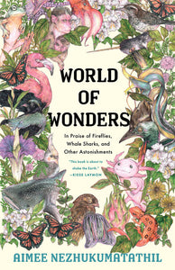 World of Wonders: In Praise of Fireflies, Whale Sharks, & Other Astonishments by Aimee Nezhukumatathil & Fumi Nakamura