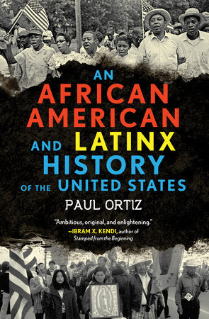 An African American & LatinX History of the United States by Paul Ortiz