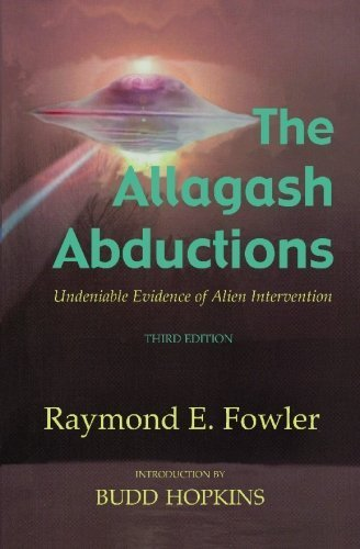 The Allagash Abductions by Raymond E. Fowler