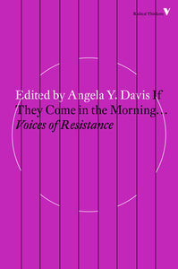 If They Come in the Morning: Voices of Resistance ed by Angela Y. Davis