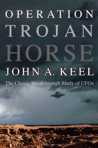 Operation Trojan Horse: The Classic Breakthrough Study of UFOs by John A. Keel