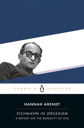 Eichmann in Jerusalem: A Report on the Banality of Evil by Hannah Arendt