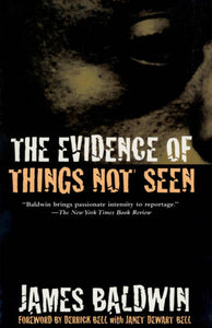 The Evidence of Things Not Seen by James Baldwin