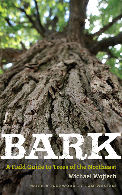 Bark: A Field Guide to Trees of the Northeast by Michael Wojtech