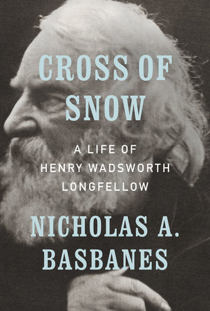 Cross of Snow: A LIfe of Henry Wadsworth Longfellow by Nicholas A. Basbanes