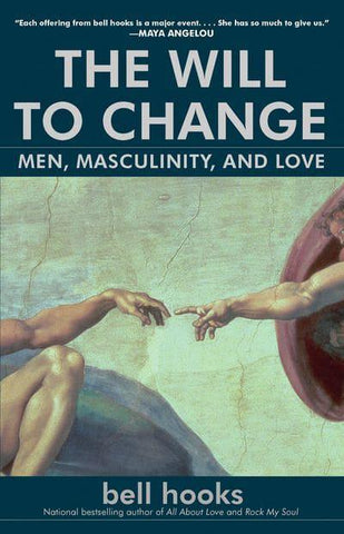 Will to Change: Men, Masculinity, & Love by Bell Hooks