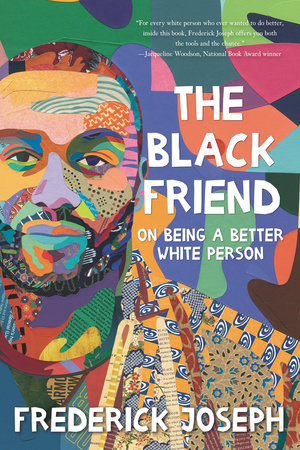 The Black Friend by Frederick Joseph: On Being a Better White Person - hardcvr
