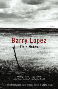 Field Notes by Barry Lopez