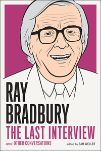 Ray Bradbury: The Last Interview & Other Conversations ed by Sam Weller