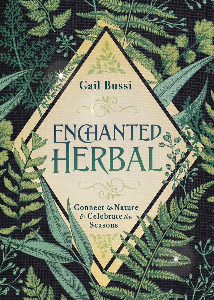 Enchanted Herbal: Connect to Nature & Celebrate the Seasons by Gail Bussi