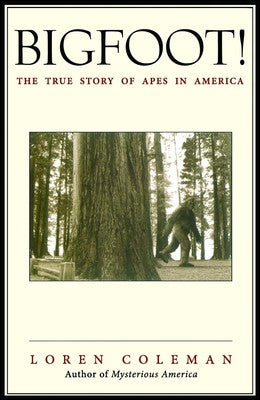 Bigfoot!: The True Story of Apes in America by Loren Coleman