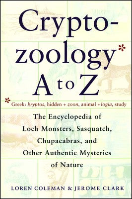 Cryptozoology A to Z by Loren Coleman & Jerome Clark