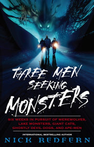 Three Men Seeking Monsters: Six Weeks in Pursuit of Werewolves, Lake Monsters, Giant Cats, Ghostly Devil Dogs, & Ape-Men by Nick Redfern
