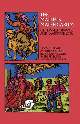Malleus Maleficarum of Heinrich Kramer and James Sprenger