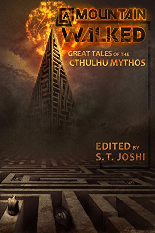 A Mountain Walked: Great Tales of the Cthulhu Mythos ed by S.T. Joshi