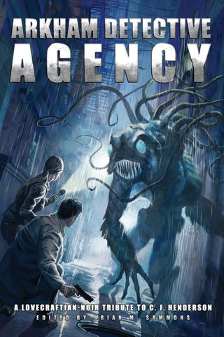 Arkham Detective Agency: A Lovecraftian-Noir Tribute to C.J. Henderson