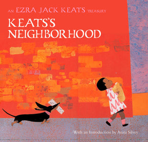 Keats's Neighborhood: an Ezra Jack Keats Treasury