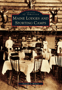 Maine Lodges & Sporting Camps by Donald A. Wilson