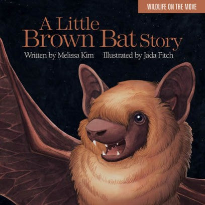 A Little Brown Bat Story by Melissa Kim & Jada Fitch