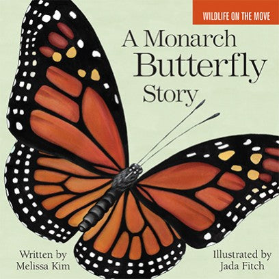 A Monarch Butterfly Story by Melissa Kim & Jada Fitch