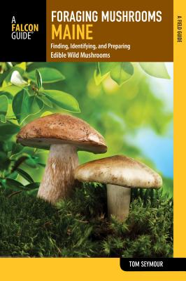 Foraging Mushrooms: Maine by Tom Seymour