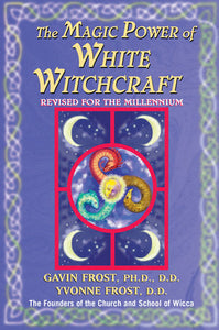 The Magic Power of White Witchcraft by Gavin & Yvonne Frost