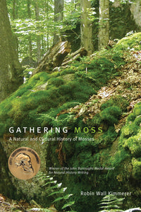 Gathering Moss: A Natural & Cultural History of Mosses by Robin Wall Kimmerer