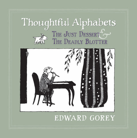 Thoughtful Alphabets: The Just Dessert & The Deadly Blotter by Edward Gorey