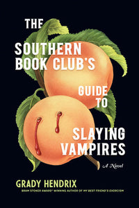 The Southern Book Club's Guide to Slaying Vampires by Grady Hendrix, hardcover
