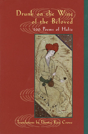 Drunk on the Wine of the Beloved: 100 Poems by Hafiz