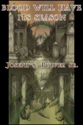 Blood Will Have Its Season by Joseph S. Pulver, Sr.