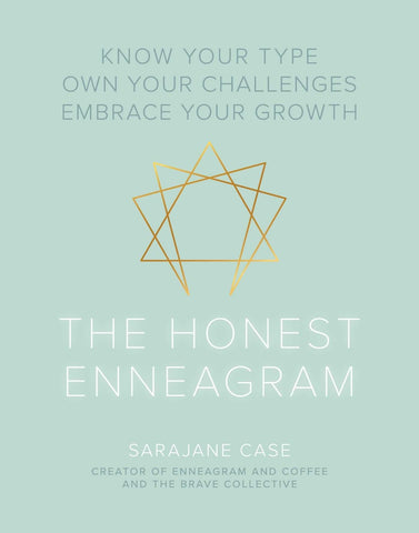 The Honest Enneagram: Know Your Type, Own Your Challenges, Embrace Your Growth by Sarajane Case
