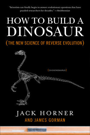 How to Build a Dinosaur by Jack Horner & James Gorman